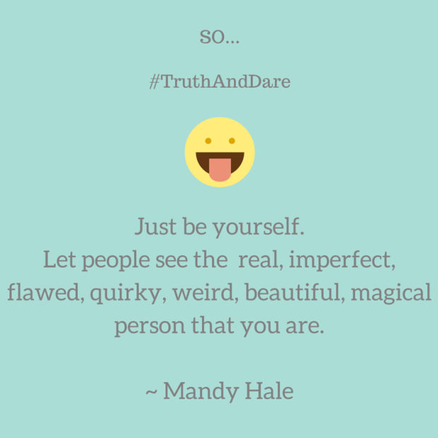 Just be yourself. Let people see the real,
